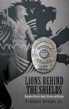 Lions behind the Shields ebook by Francis Green Jr.