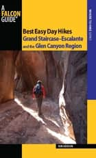 Best Easy Day Hikes Grand Staircase--Escalante and the Glen Canyon Region ebook by Ron Adkison