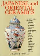 Japanese & Oriental Ceramic ebook by Hazel H. Gorham