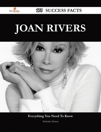 Joan Rivers 175 Success Facts - Everything you need to know about Joan Rivers ebook by Nicholas Hunter