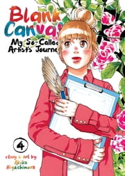 Blank Canvas: My So-Called Artist's Journey Vol. 4 ebook by Akiko Higashimura