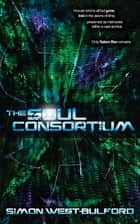 The Soul Consortium ebook by Simon West-Bulford