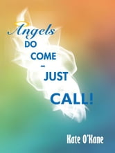 Angels Do Come - Just Call! ebook by Kate O'Kane