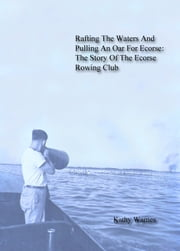 Rafting The Waters And Pulling An Oar For Ecorse: The Story Of The Ecorse Rowing Club ebook by Kathy Warnes