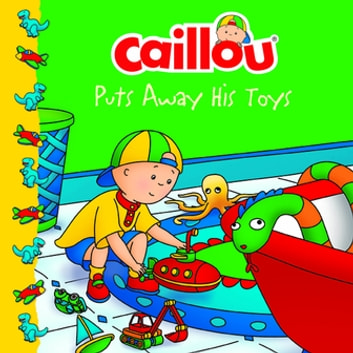 Caillou Puts Away His Toys ebook by Joceline Sanschagrin