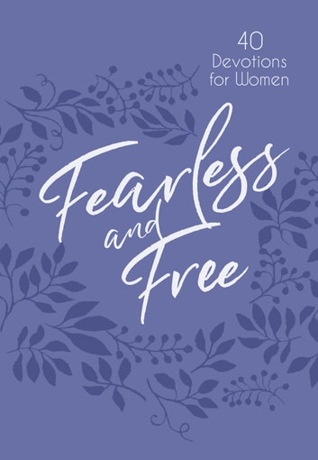 Fearless and Free - 40 Devotions for Women ebook by James W. Goll,Michal Ann Goll