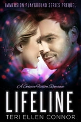 Lifeline: A Science Fiction Romance - Immersion Playground ebook by Teri Ellen Connor