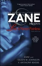 Love Is Never Painless - Three Novellas ebook by Zane, Eileen M. Johnson, V. Anthony Rivers