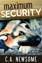 Maximum Security (A Dog Park Mystery) ebook by C. A. Newsome