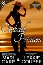 Outback Princess - International Australian Cowboy Outback Erotic Romantic Comedy ebook by Lexxie Couper, Mari Carr