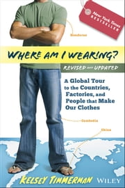 Where am I Wearing? - A Global Tour to the Countries, Factories, and People That Make Our Clothes ebook by Kelsey Timmerman