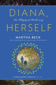 Diana, Herself - An Allegory of Awakening ebook by Martha Beck