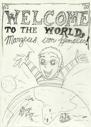 Welcome to the world, Marzeus von Hemelen! - My discovery of the ultimate discovery: The world around me ebook by Marzeus Von Hemelen