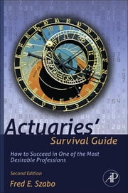 Actuaries' Survival Guide - How to Succeed in One of the Most Desirable Professions ebook by Fred Szabo