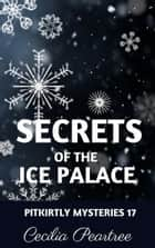 Secrets of the Ice Palace ebook by Cecilia Peartree