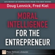 Moral Intelligence for the Entrepreneur ebook by Doug Lennick,Fred Kiel Ph.D.