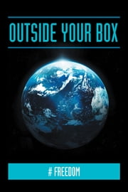 Outside Your Box ebook by # Freedom