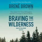Braving the Wilderness - The Quest for True Belonging and the Courage to Stand Alone audiobook by Brené Brown