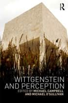 Wittgenstein and Perception ebook by Michael Campbell, Michael O'Sullivan