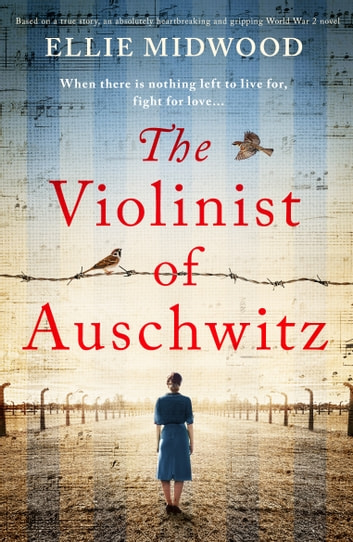 The Violinist of Auschwitz - Based on a true story, an absolutely heartbreaking and gripping World War 2 novel eBook by Ellie Midwood