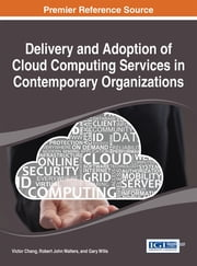 Delivery and Adoption of Cloud Computing Services in Contemporary Organizations ebook by Victor Chang,Robert John Walters,Gary Wills