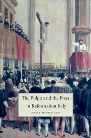 The Pulpit and the Press in Reformation Italy ebook by Emily Michelson