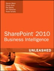 Microsoft SharePoint 2010 Business Intelligence Unleashed ebook by Steven Mann,Chuck Rivel,Ray Barley,Jim Pletscher,Aneel Ismaily