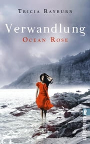 Ocean Rose. Verwandlung ebook by Tricia Rayburn