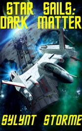 Star Sails: Dark Matter ebook by Sylynt Storme