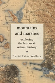 Mountains and Marshes - Exploring the Bay Area's Natural History ebook by David Rains Wallace