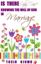 Is There Only One? Knowing the Will of God in Marriage ebook by Tosin Ojumu