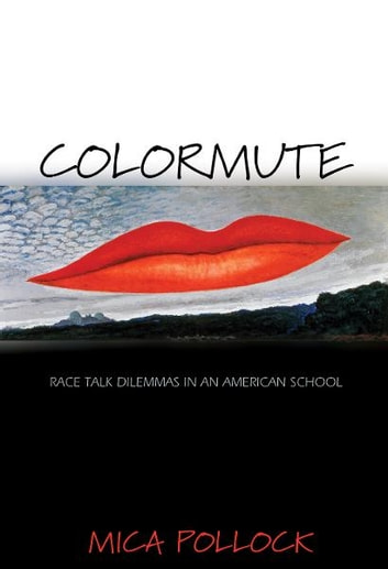 Colormute - Race Talk Dilemmas in an American School ebook by Mica Pollock