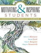 Motivating & Inspiring Students - Strategies to Awaken the Learner - helping students connect to something greater than themselves ebook by Robert J. Marzano, Darrell Scott