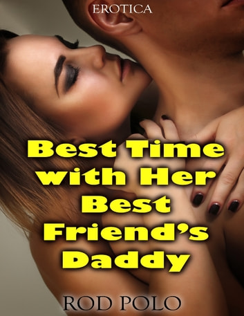 Best Time With Her Best Friend's Daddy (Erotica) ebook by Rod Polo