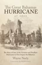 The Great Bahamas Hurricane of 1866 ebook by Wayne Neely