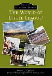 World of Little League®, The ebook by Janice L. Ogurcak,Tom Marino