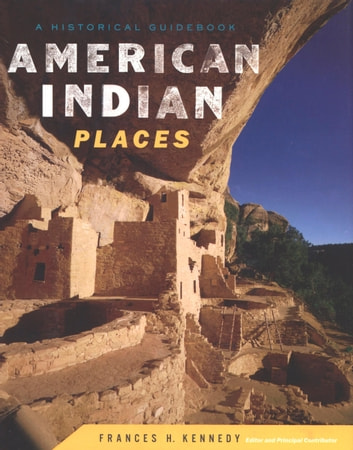 American Indian Places - A Historical Guidebook ebook by Frances H. Kennedy