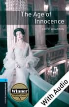 Age of Innocence - With Audio Level 5 Oxford Bookworms Library ebook by Edith Wharton
