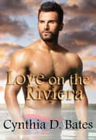 Love on the Riviera ebook by Cynthia D. Bates