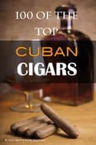 100 of the Best Cuban Cigars ebook by Alex Trost/Vadim Kravetsky