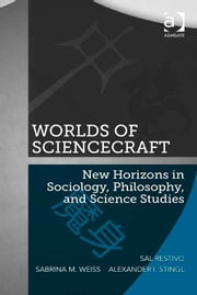 Worlds of ScienceCraft - New Horizons in Sociology, Philosophy, and Science Studies ebook by Mr Alexander I Stingl,Ms Sabrina M Weiss,Professor Sal Restivo
