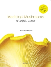 Medicinal Mushrooms - A Clinical Guide ebook by Martin Powell