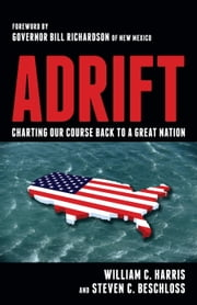 Adrift - Charting Our Course Back to a Great Nation ebook by William C. Harris