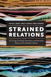 Strained Relations - US Foreign-Exchange Operations and Monetary Policy in the Twentieth Century ebook by Michael D. Bordo,Owen F. Humpage,Anna J. Schwartz