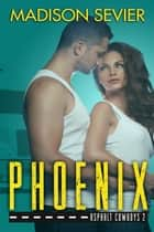Phoenix - Asphalt Cowboys, #2 ebook by Madison Sevier