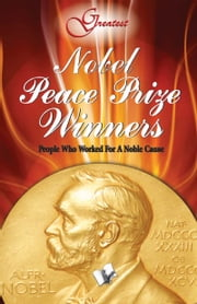 Nobel Peace Prize Winners - People who worked for a noble cause ebook by Vikas Khatri