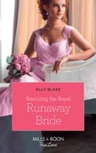 Rescuing The Royal Runaway Bride (Mills & Boon True Love) (The Royals of Vallemont, Book 1) ebook by Ally Blake