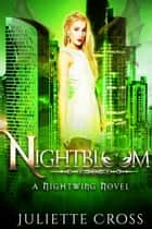 Nightbloom ebook by Juliette Cross