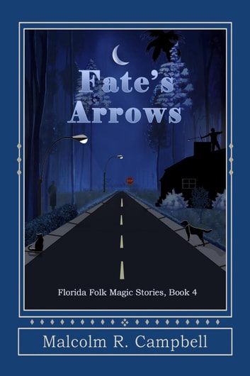 Fate's Arrows - Florida Folk Magic Stories, #4 ebook by Malcolm R. Campbell