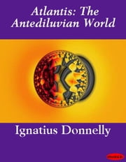 Atlantis: The Antediluvian World ebook by Ignatius Donnelly